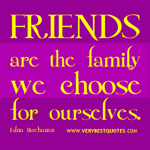 Choose-friends-quotes-Friendship-quotes-Friends-are-the-family-we-choose-for-ourselves.
